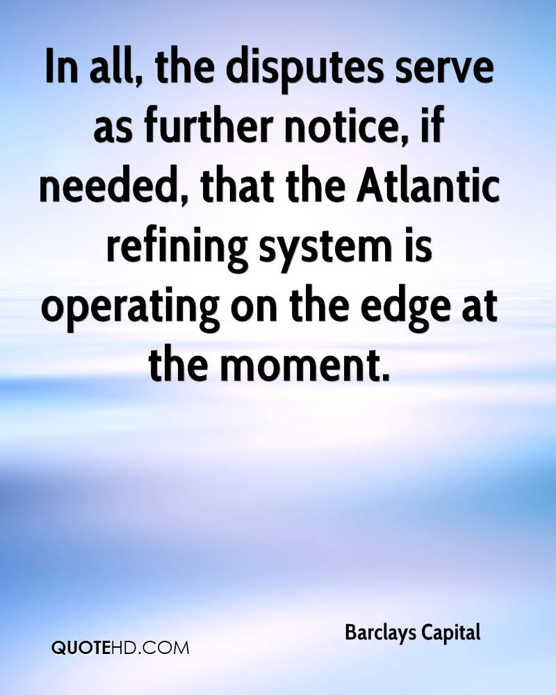 In all, the disputes serve as further notice, if needed, that the Atlantic refining system is operating on the edge at the moment.