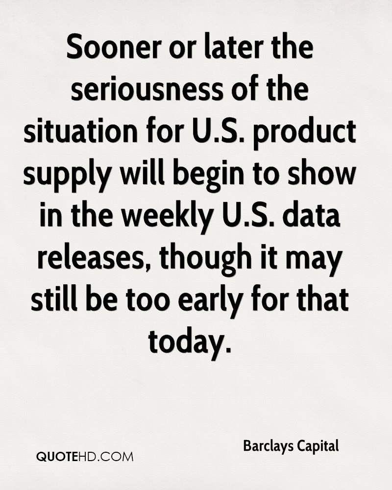 Sooner or later the seriousness of the situation for U.S. product supply will begin to show in the weekly U.S. data releases, though it may still be too early for that today.