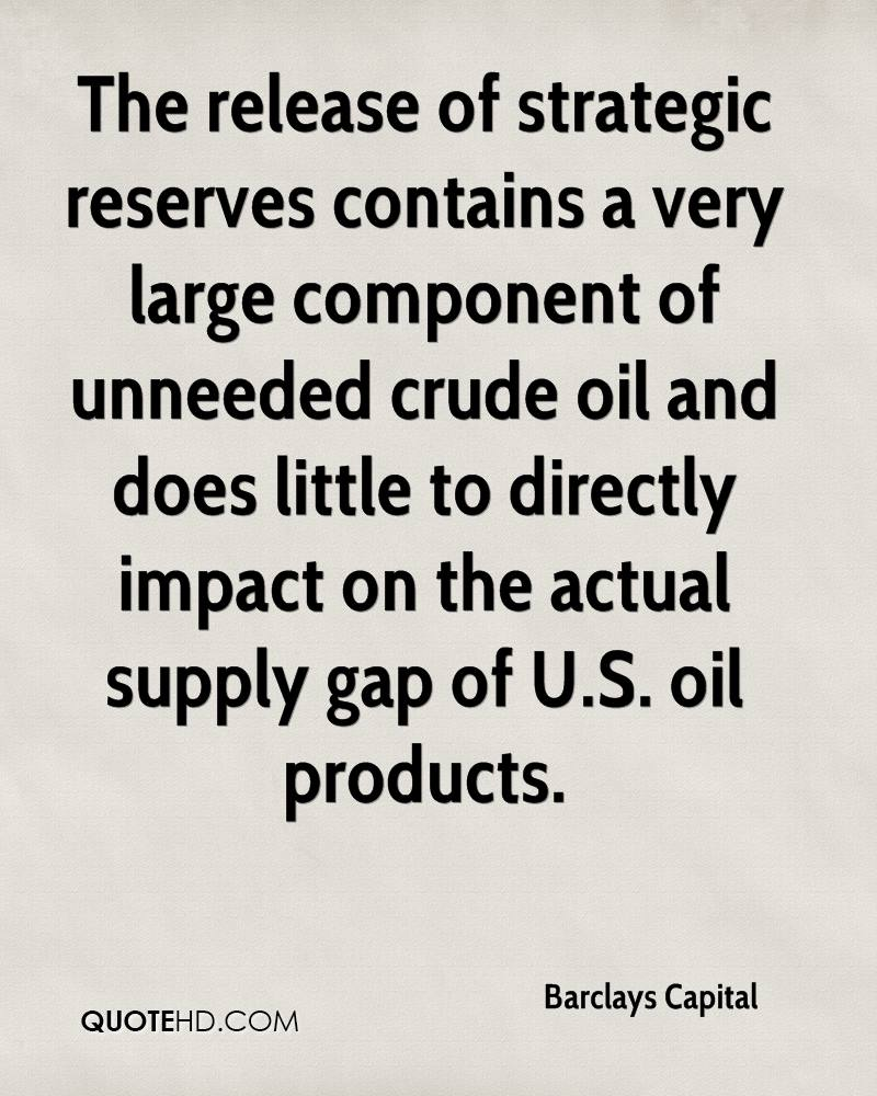 The release of strategic reserves contains a very large component of unneeded crude oil and does little to directly impact on the actual supply gap of U.S. oil products.