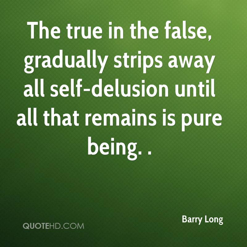 The true in the false, gradually strips away all self-delusion until all that remains is pure being. .