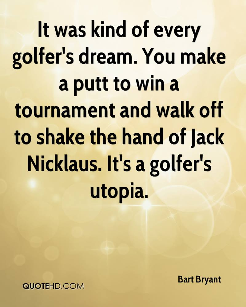 It was kind of every golfer's dream. You make a putt to win a tournament and walk off to shake the hand of Jack Nicklaus. It's a golfer's utopia.