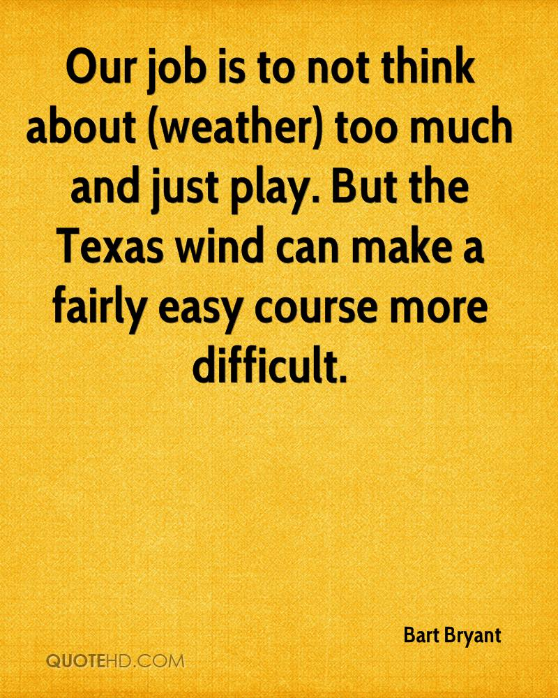 Our job is to not think about (weather) too much and just play. But the Texas wind can make a fairly easy course more difficult.