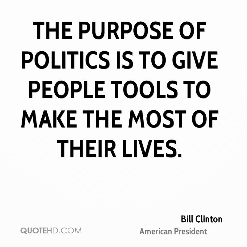 The purpose of politics is to give people tools to make the most of their lives.