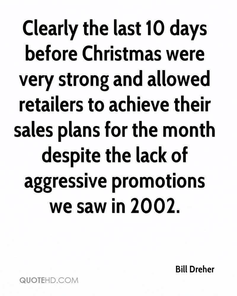 Clearly the last 10 days before Christmas were very strong and allowed retailers to achieve their sales plans for the month despite the lack of aggressive promotions we saw in 2002.