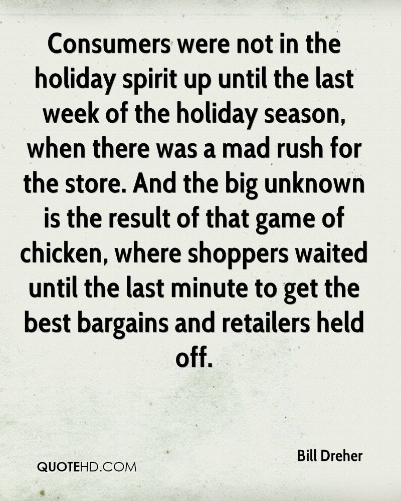 Consumers were not in the holiday spirit up until the last week of the holiday season, when there was a mad rush for the store. And the big unknown is the result of that game of chicken, where shoppers waited until the last minute to get the best bargains and retailers held off.