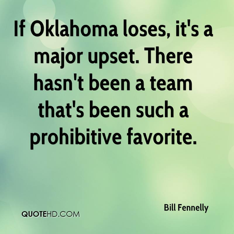 If Oklahoma loses, it's a major upset. There hasn't been a team that's been such a prohibitive favorite.