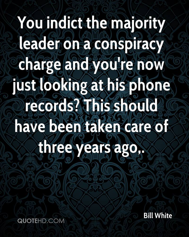 You indict the majority leader on a conspiracy charge and you're now just looking at his phone records? This should have been taken care of three years ago.
