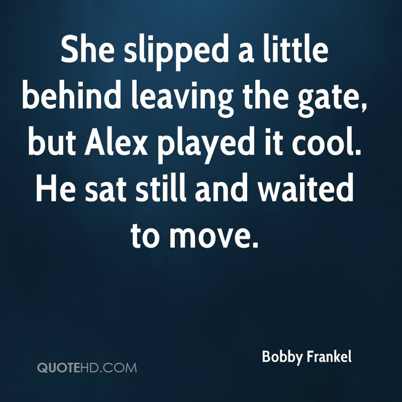 She slipped a little behind leaving the gate, but Alex played it cool. He sat still and waited to move.
