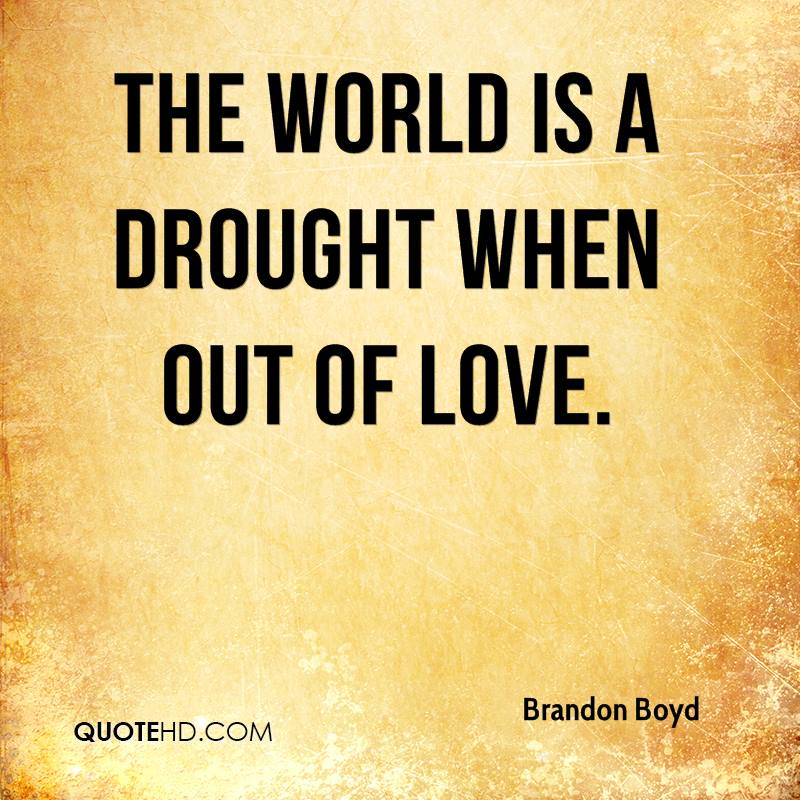 The world is a drought when out of love.