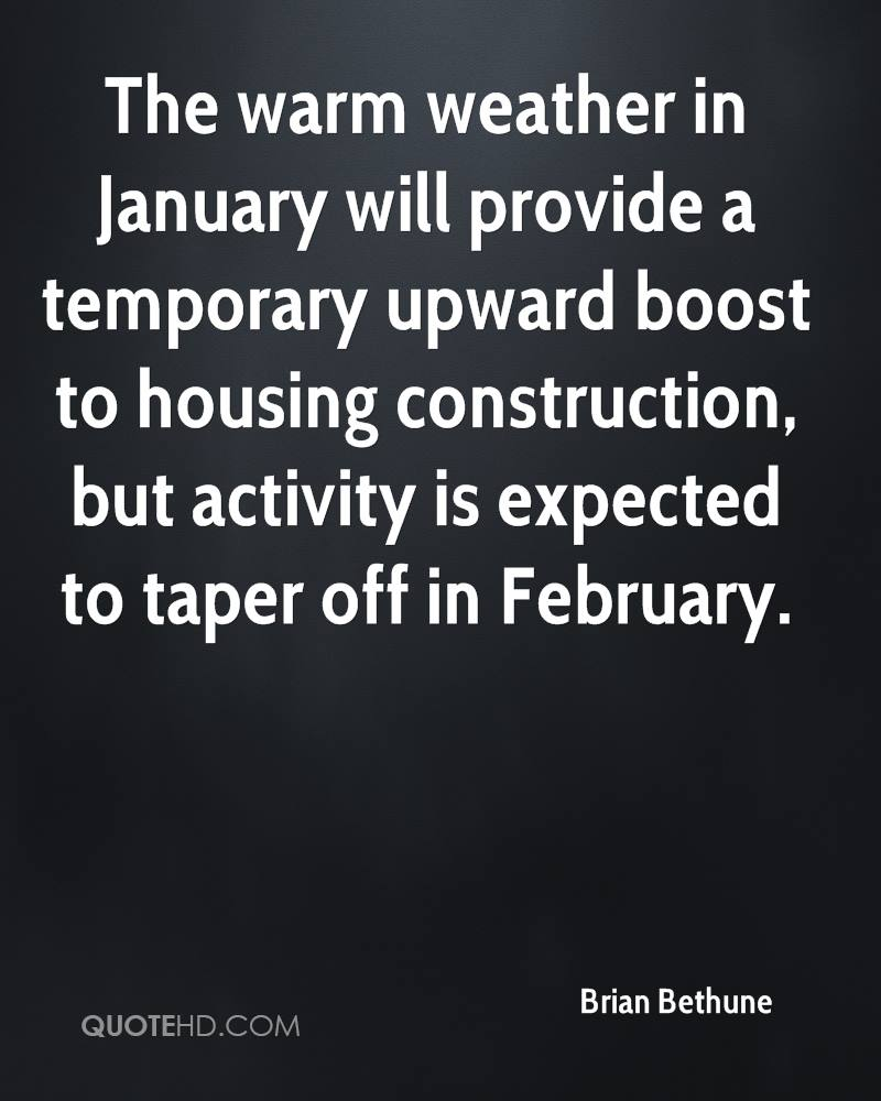 The warm weather in January will provide a temporary upward boost to housing construction, but activity is expected to taper off in February.