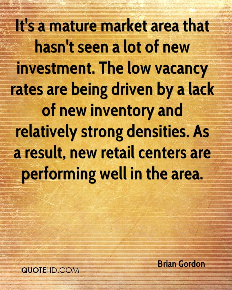 It's a mature market area that hasn't seen a lot of new investment. The low vacancy rates are being driven by a lack of new inventory and relatively strong densities. As a result, new retail centers are performing well in the area.