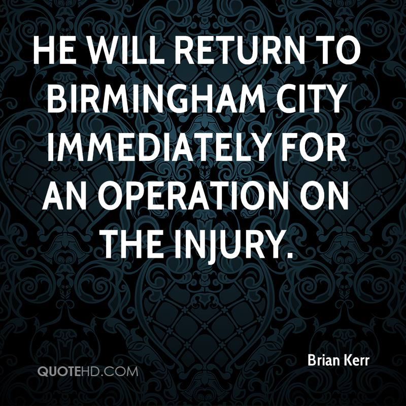 He will return to Birmingham City immediately for an operation on the injury.