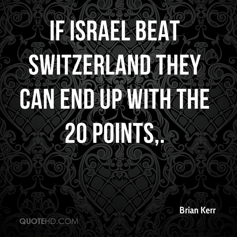 If Israel beat Switzerland they can end up with the 20 points.