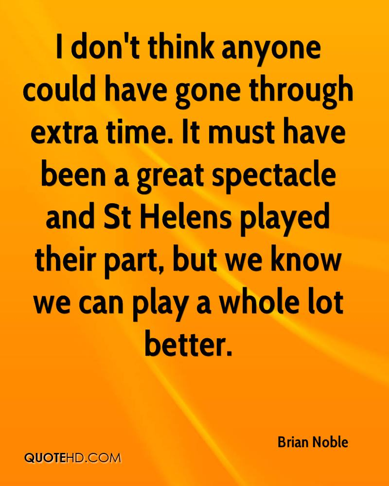 I don't think anyone could have gone through extra time. It must have been a great spectacle and St Helens played their part, but we know we can play a whole lot better.