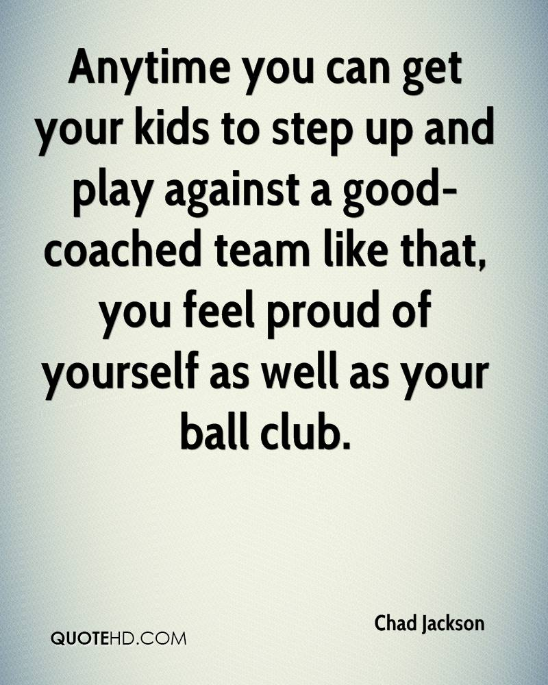 Anytime you can get your kids to step up and play against a good-coached team like that, you feel proud of yourself as well as your ball club.