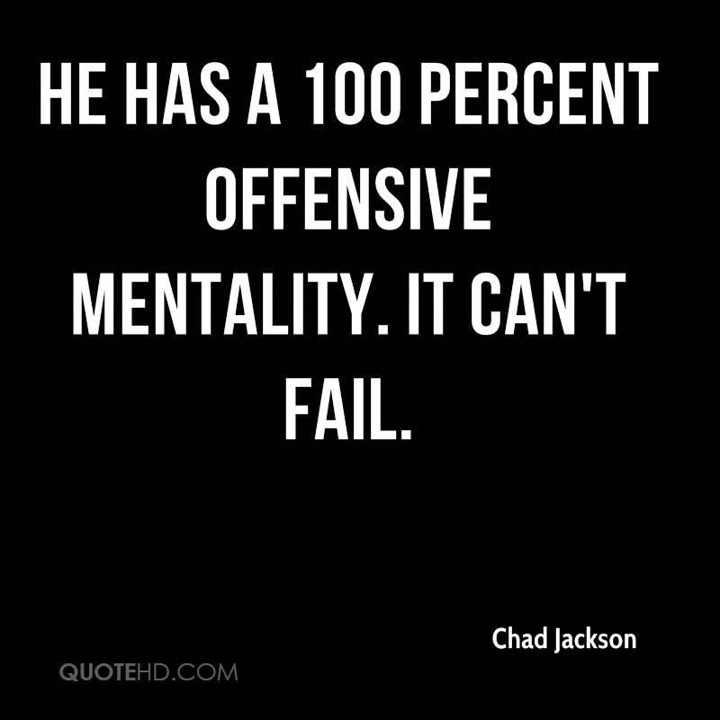 He has a 100 percent offensive mentality. It can't fail.
