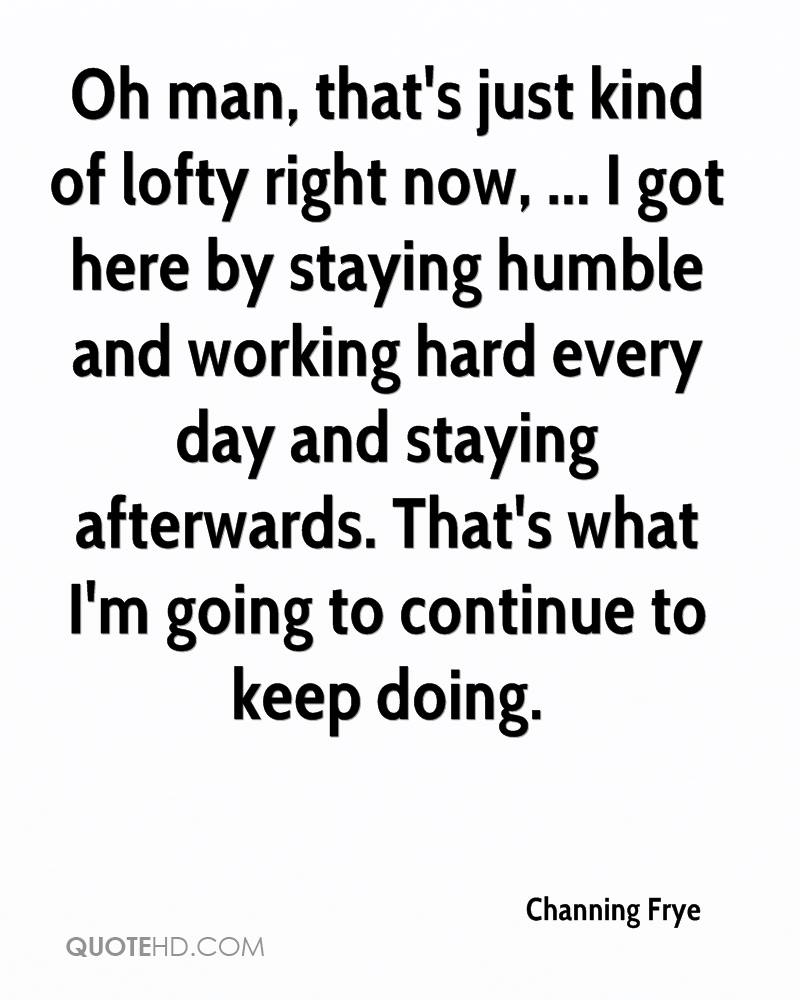 Oh man, that's just kind of lofty right now, ... I got here by staying humble and working hard every day and staying afterwards. That's what I'm going to continue to keep doing.