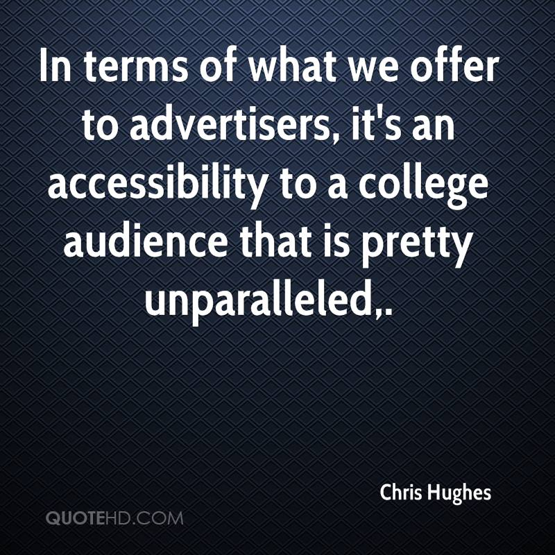 In terms of what we offer to advertisers, it's an accessibility to a college audience that is pretty unparalleled.