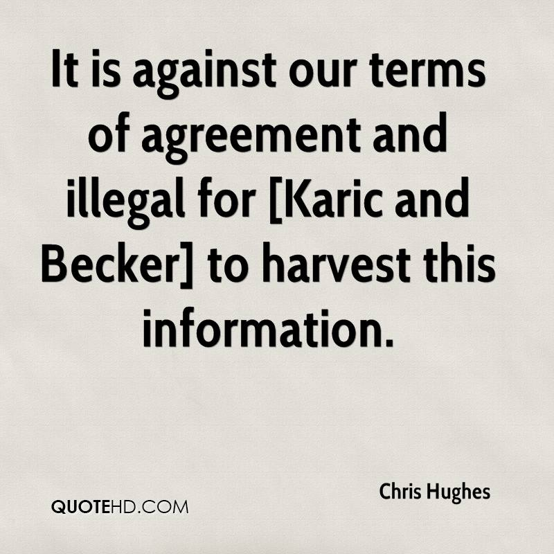 It is against our terms of agreement and illegal for [Karic and Becker] to harvest this information.