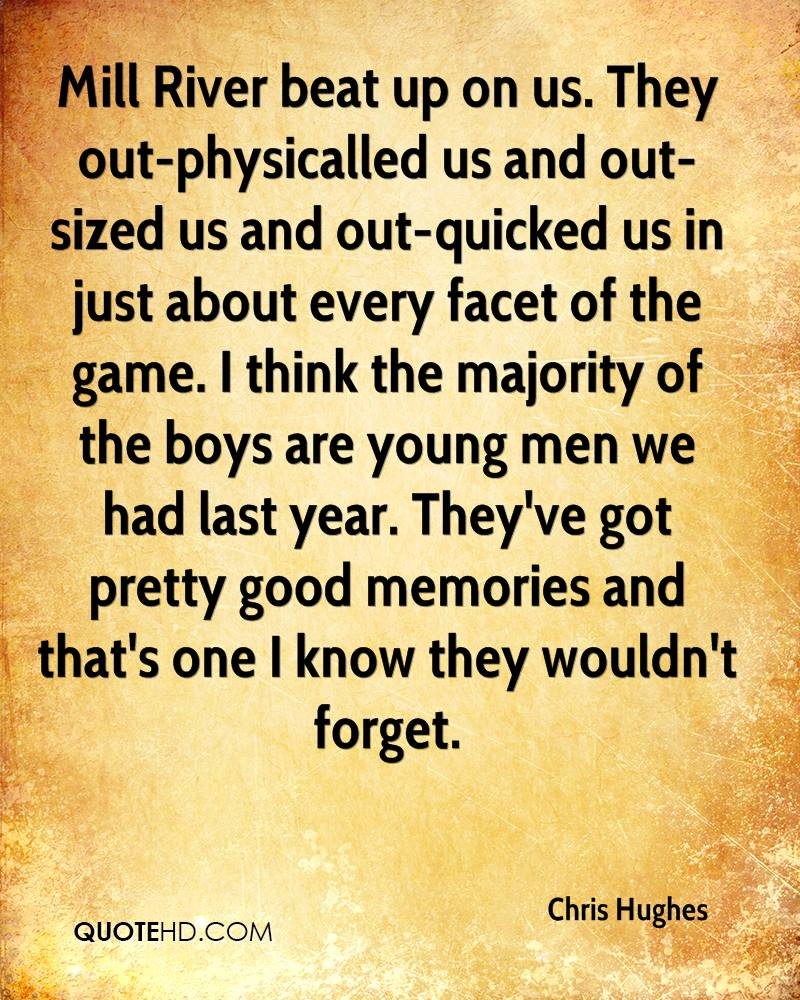 Mill River beat up on us. They out-physicalled us and out-sized us and out-quicked us in just about every facet of the game. I think the majority of the boys are young men we had last year. They've got pretty good memories and that's one I know they wouldn't forget.