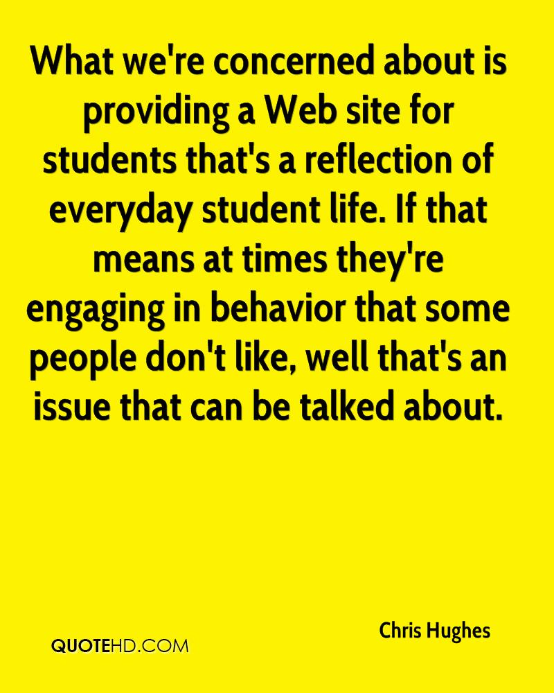 What we're concerned about is providing a Web site for students that's a reflection of everyday student life. If that means at times they're engaging in behavior that some people don't like, well that's an issue that can be talked about.