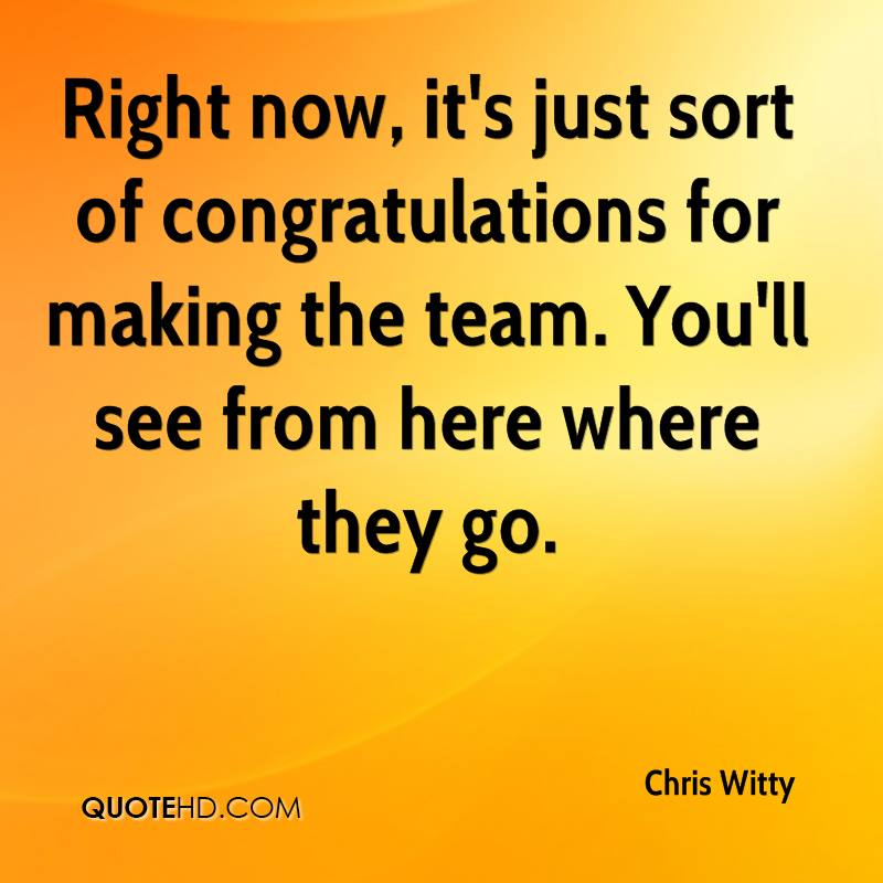 Right now, it's just sort of congratulations for making the team. You'll see from here where they go.
