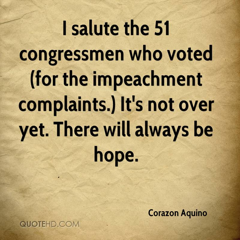 I salute the 51 congressmen who voted (for the impeachment complaints.) It's not over yet. There will always be hope.