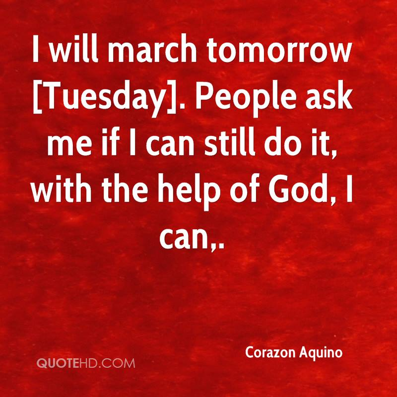 I will march tomorrow [Tuesday]. People ask me if I can still do it, with the help of God, I can.