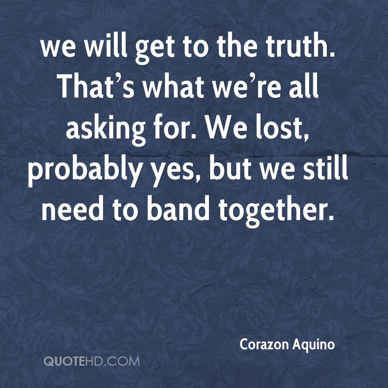 we will get to the truth. That's what we're all asking for. We lost, probably yes, but we still need to band together.