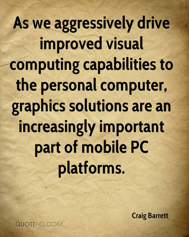 As we aggressively drive improved visual computing capabilities to the personal computer, graphics solutions are an increasingly important part of mobile PC platforms.
