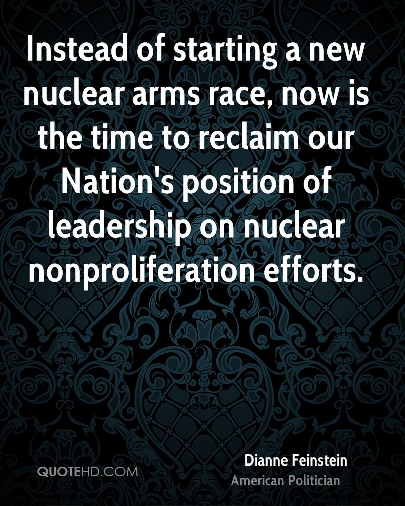 Instead of starting a new nuclear arms race, now is the time to reclaim our Nation's position of leadership on nuclear nonproliferation efforts.