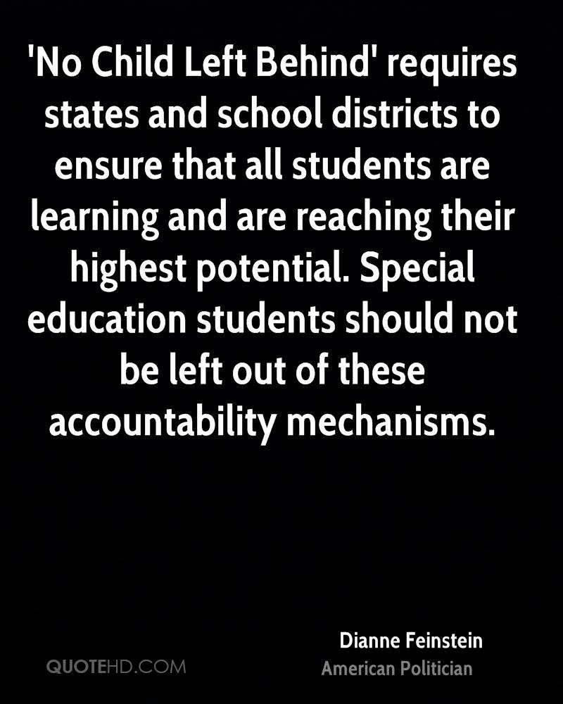 'No Child Left Behind' requires states and school districts to ensure that all students are learning and are reaching their highest potential. Special education students should not be left out of these accountability mechanisms.