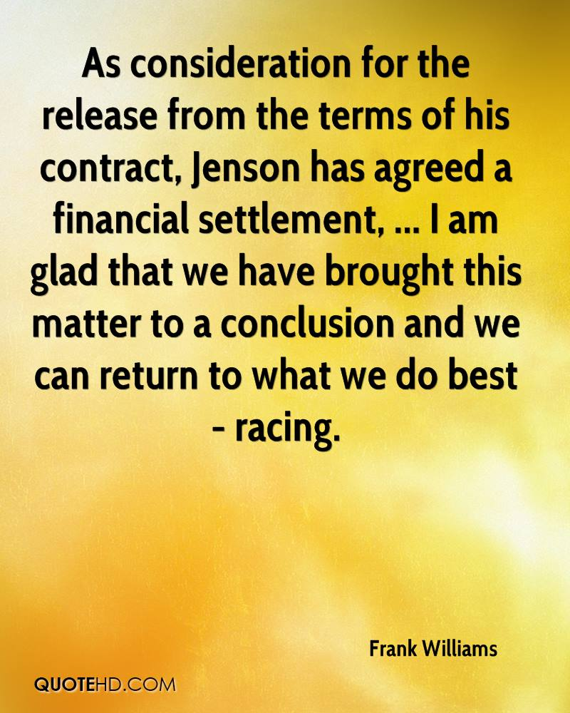 As consideration for the release from the terms of his contract, Jenson has agreed a financial settlement, ... I am glad that we have brought this matter to a conclusion and we can return to what we do best - racing.