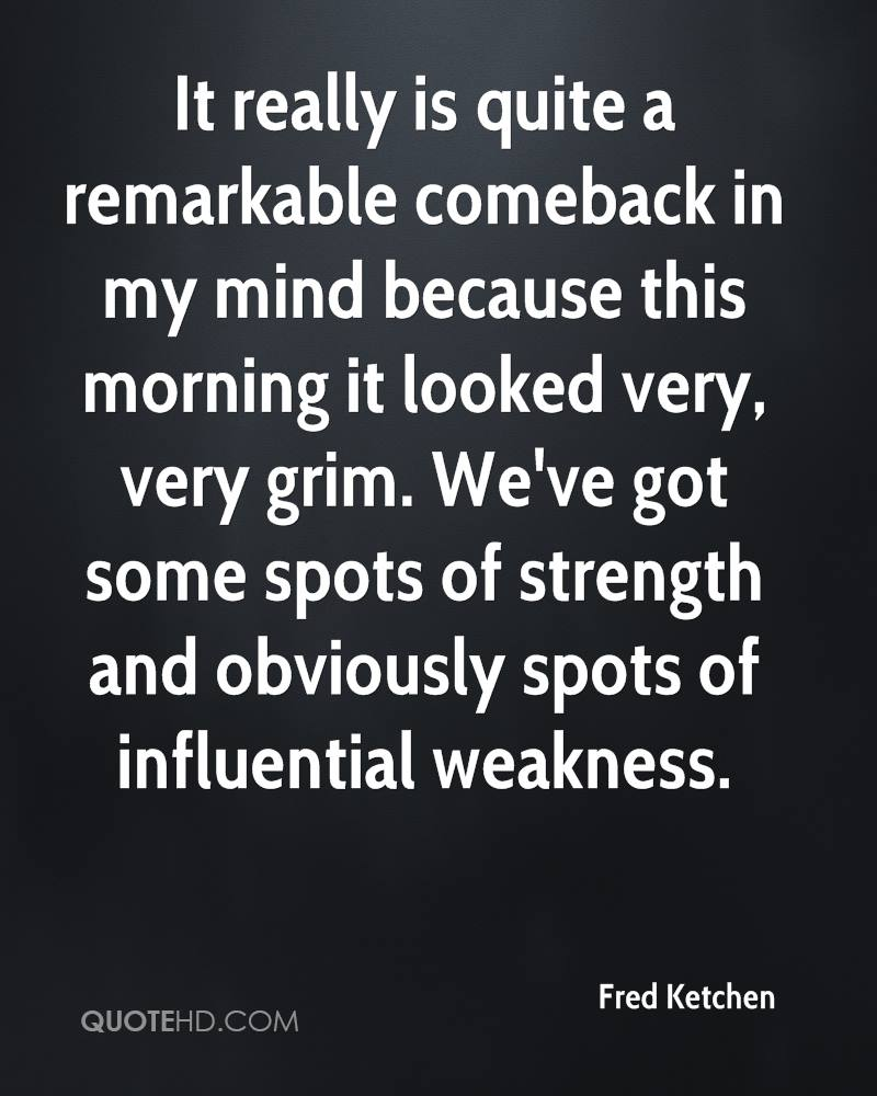 It really is quite a remarkable comeback in my mind because this morning it looked very, very grim. We've got some spots of strength and obviously spots of influential weakness.