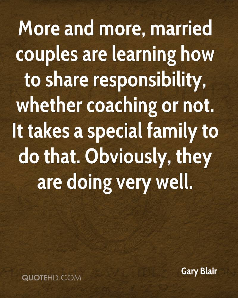 More and more, married couples are learning how to share responsibility, whether coaching or not. It takes a special family to do that. Obviously, they are doing very well.