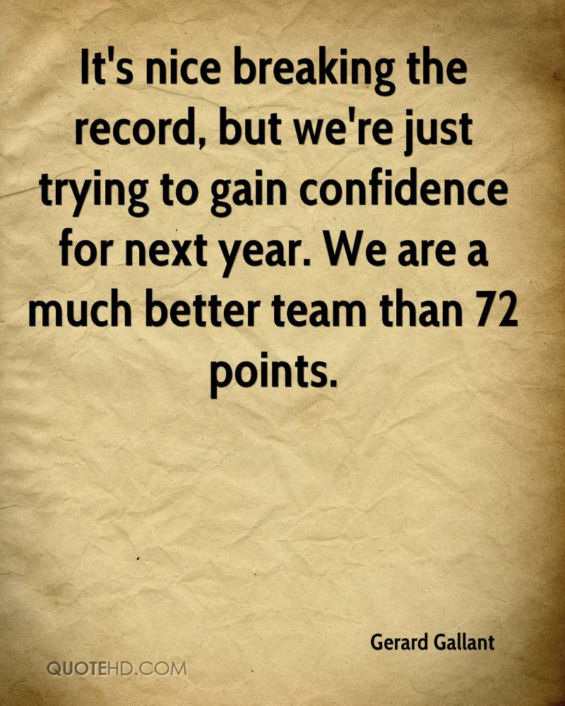It's nice breaking the record, but we're just trying to gain confidence for next year. We are a much better team than 72 points.