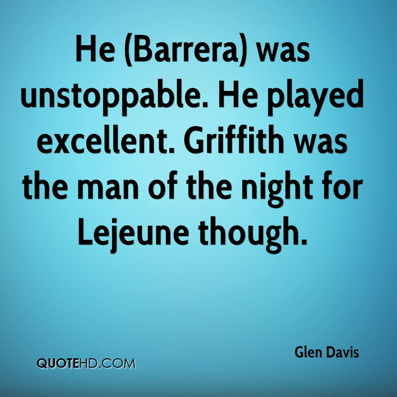 He (Barrera) was unstoppable. He played excellent. Griffith was the man of the night for Lejeune though.