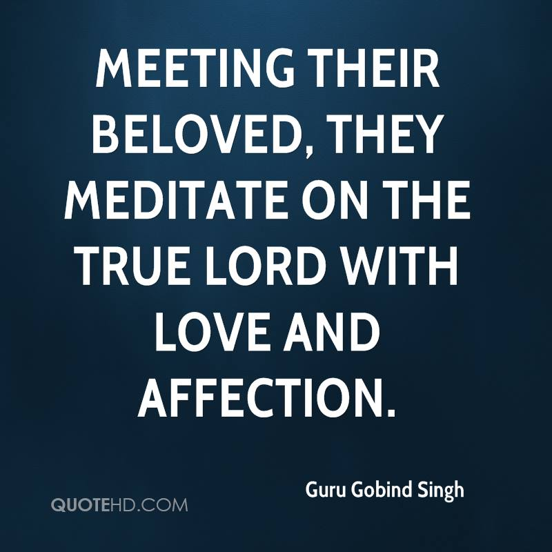 Meeting their Beloved, they meditate on the True Lord with love and affection.