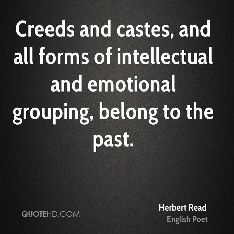 Creeds and castes, and all forms of intellectual and emotional grouping, belong to the past.