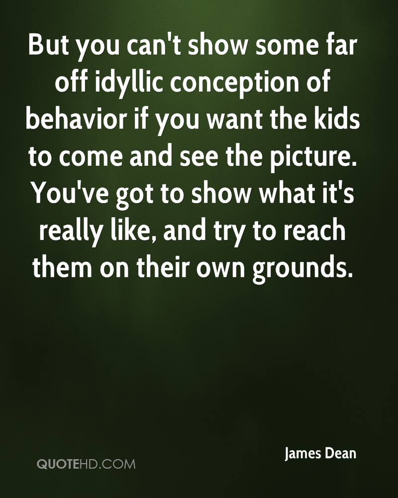 But you can't show some far off idyllic conception of behavior if you want the kids to come and see the picture. You've got to show what it's really like, and try to reach them on their own grounds.