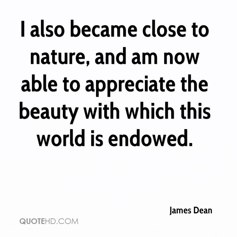 I also became close to nature, and am now able to appreciate the beauty with which this world is endowed.