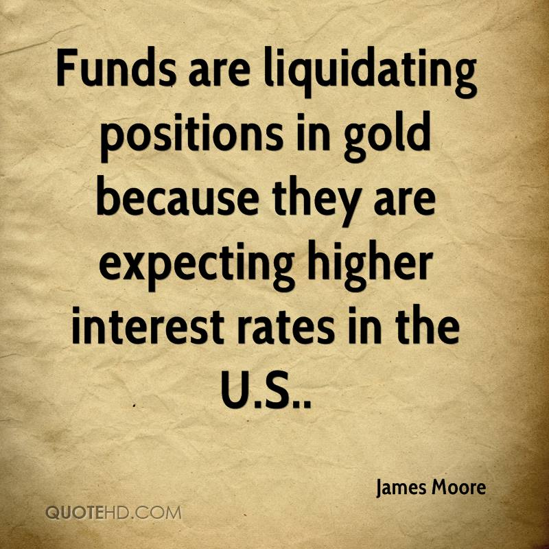 Funds are liquidating positions in gold because they are expecting higher interest rates in the U.S..