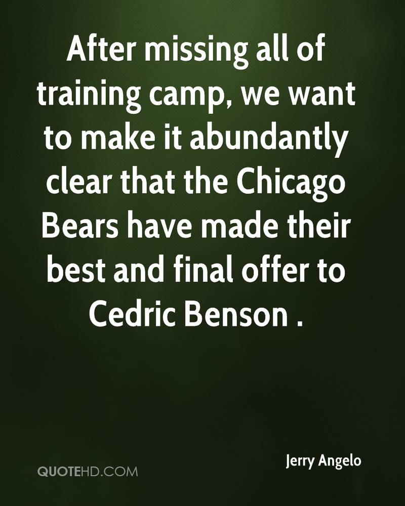 After missing all of training camp, we want to make it abundantly clear that the Chicago Bears have made their best and final offer to Cedric Benson .
