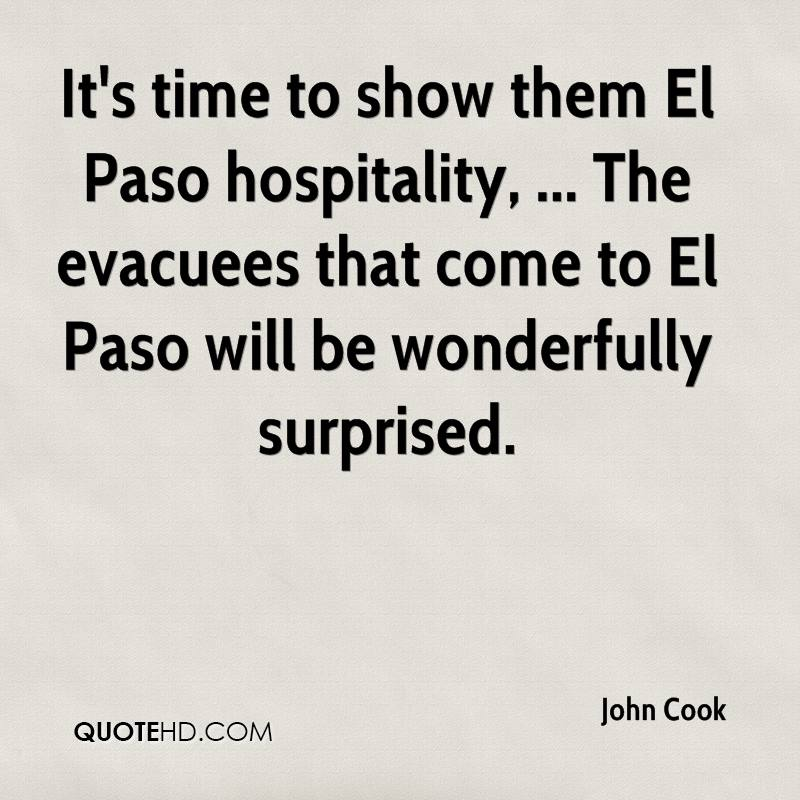 It's time to show them El Paso hospitality, ... The evacuees that come to El Paso will be wonderfully surprised.