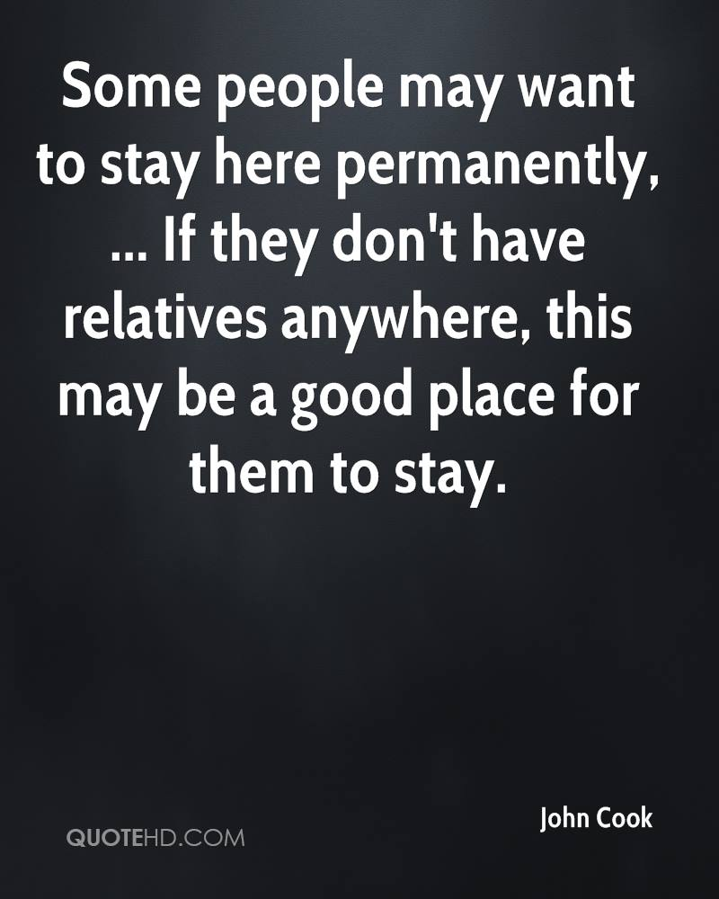 Some people may want to stay here permanently, ... If they don't have relatives anywhere, this may be a good place for them to stay.