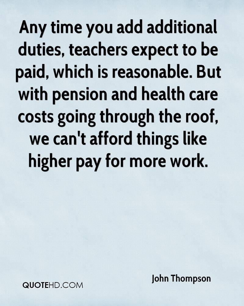 Any time you add additional duties, teachers expect to be paid, which is reasonable. But with pension and health care costs going through the roof, we can't afford things like higher pay for more work.