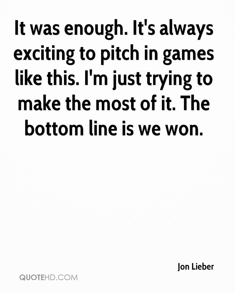 It was enough. It's always exciting to pitch in games like this. I'm just trying to make the most of it. The bottom line is we won.