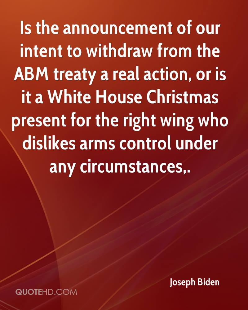 Is the announcement of our intent to withdraw from the ABM treaty a real action, or is it a White House Christmas present for the right wing who dislikes arms control under any circumstances.