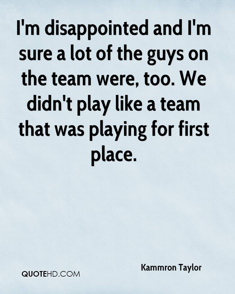 I'm disappointed and I'm sure a lot of the guys on the team were, too. We didn't play like a team that was playing for first place.
