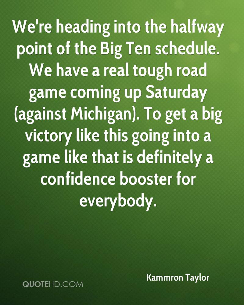 We're heading into the halfway point of the Big Ten schedule. We have a real tough road game coming up Saturday (against Michigan). To get a big victory like this going into a game like that is definitely a confidence booster for everybody.